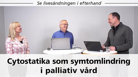 "Se sändningen ""Cytostatika som symtomkontroll i palliativ vård"""